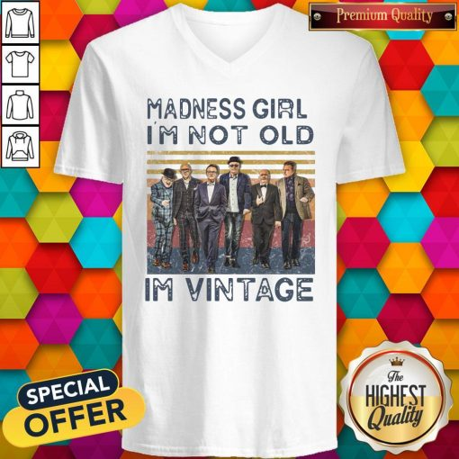 Nice Madness Girl I'm Not Old I'm Vintage V-neck