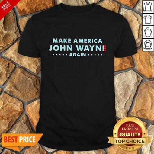 Nice Make America John Wayne Again Shirt