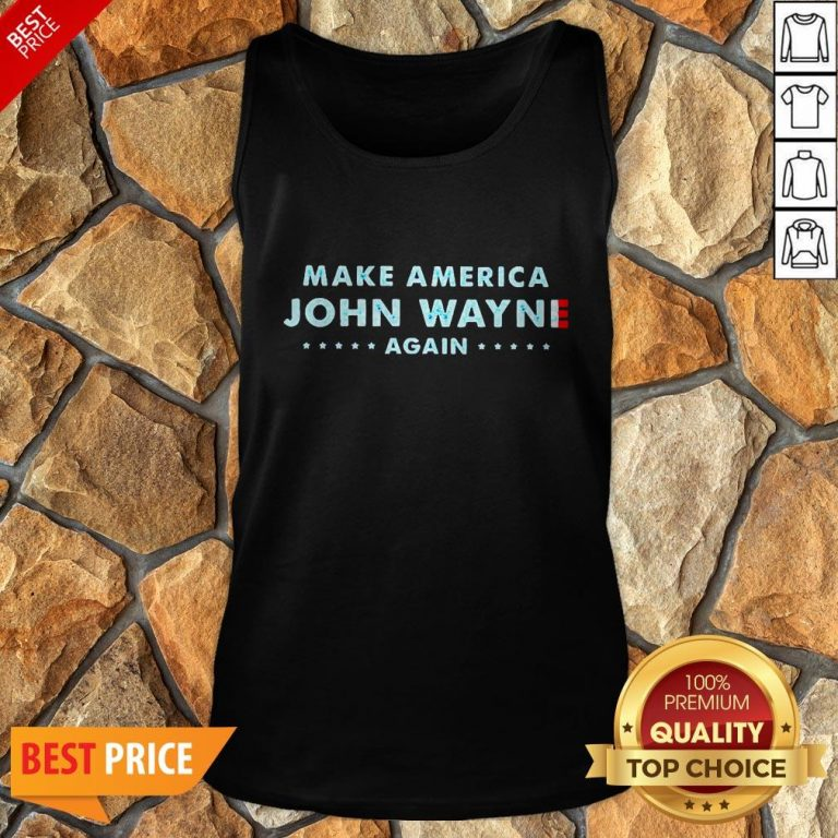 Nice Make America John Wayne Again Tank Top