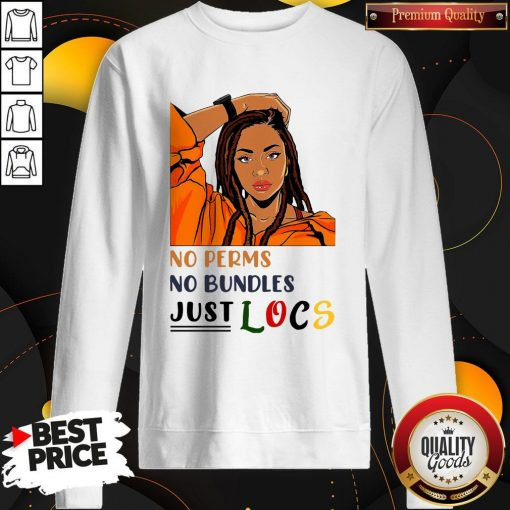 Nice No Perms No Bundles Just Locs Sweatshirt