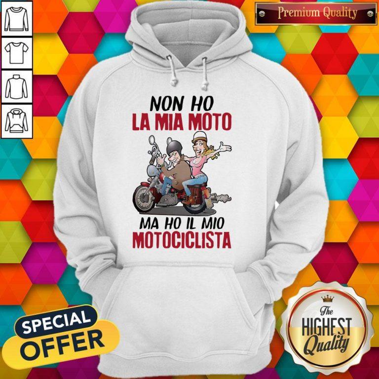 Nice Non Ho La Mia Moto Ma Ho Il Mio Motociclista Hoodie