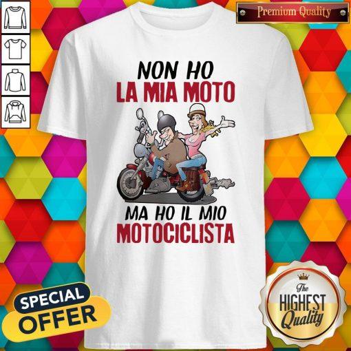 Nice Non Ho La Mia Moto Ma Ho Il Mio Motociclista Shirt