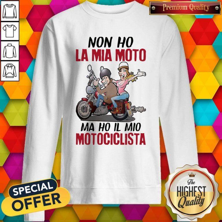 Nice Non Ho La Mia Moto Ma Ho Il Mio Motociclista Sweatshirt