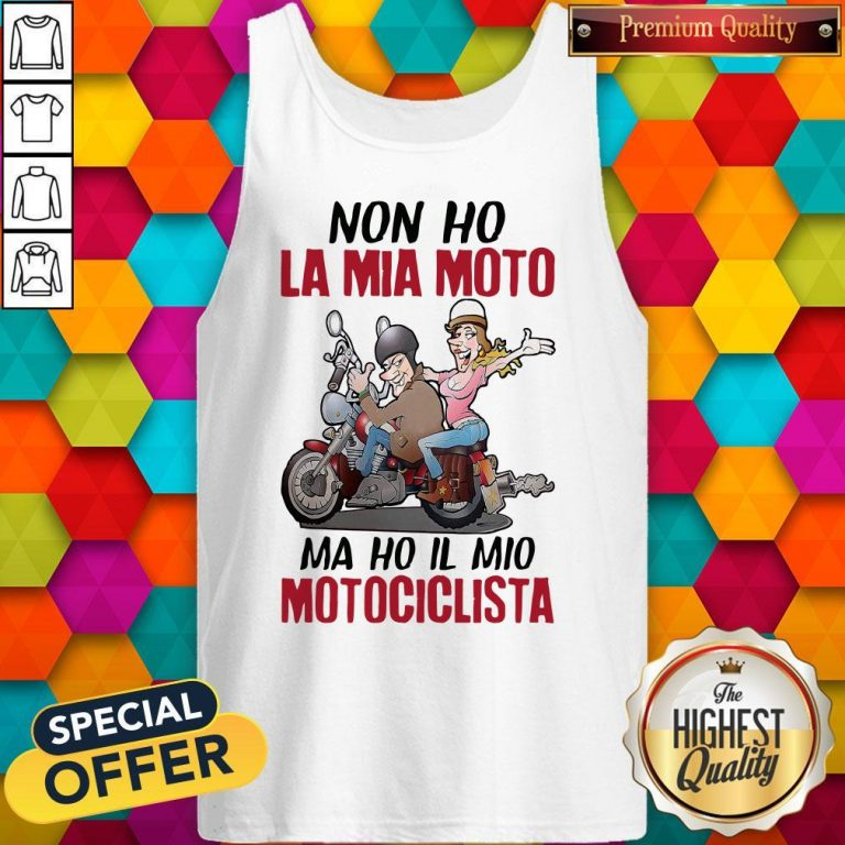 Nice Non Ho La Mia Moto Ma Ho Il Mio Motociclista Tank Top