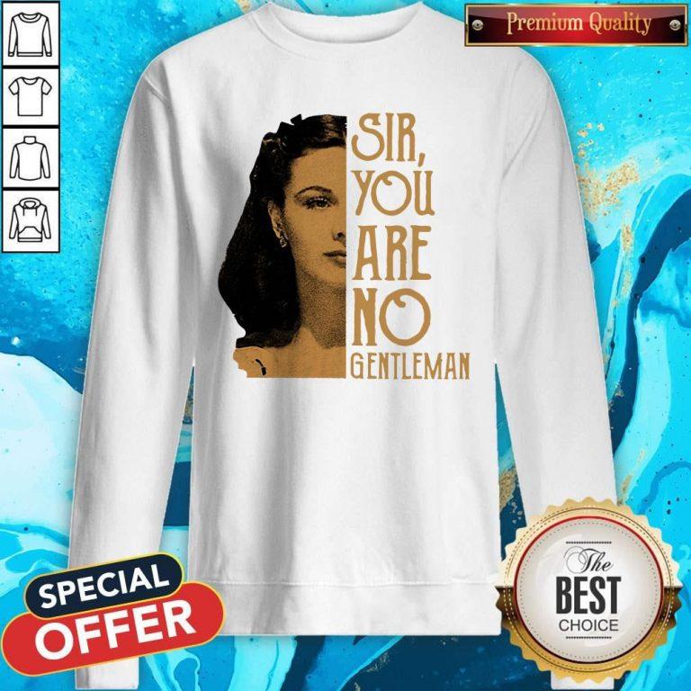 Nice Scarlett O'hara Sir You Are No Gentleman Sweatshirt
