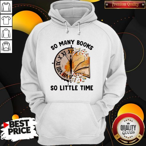 Nice So Many Books So Little Time Hoodie