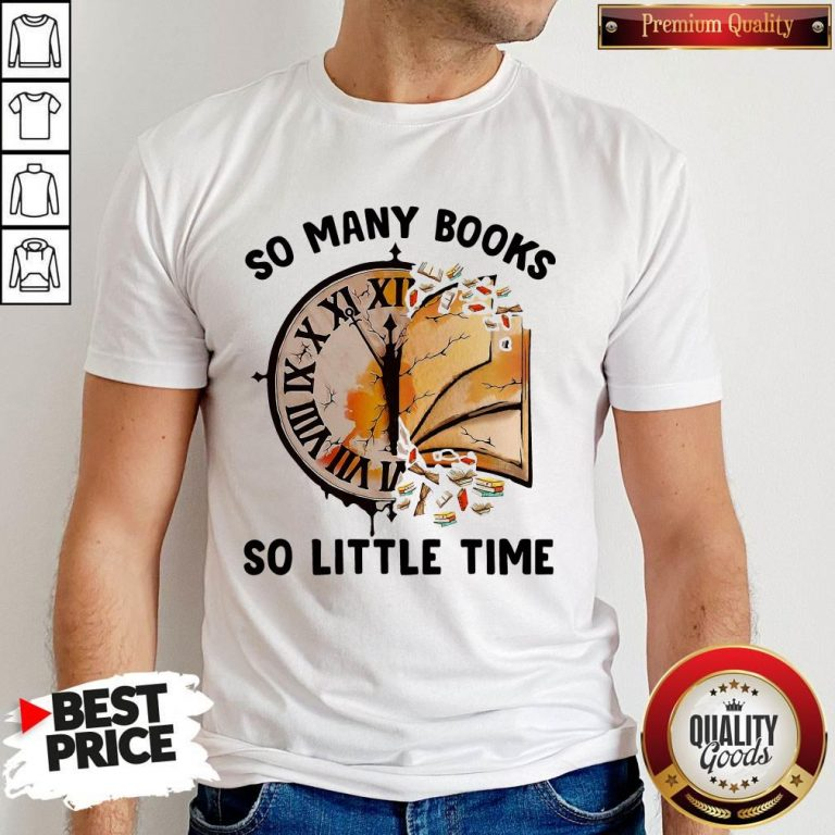 Nice So Many Books So Little Time Shirt