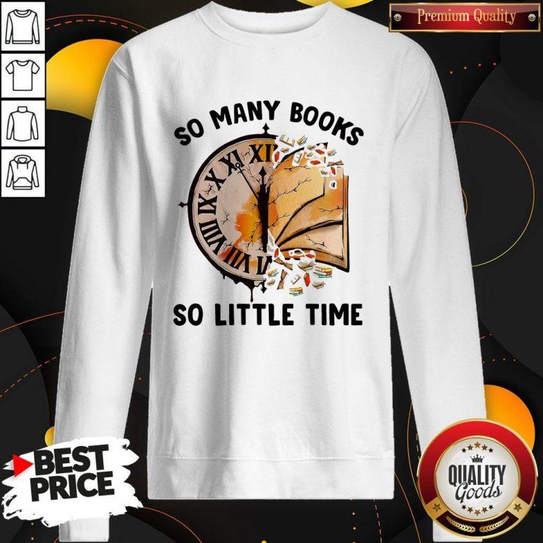 Nice So Many Books So Little Time Sweatshirt