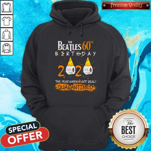 Nice The Beatles 60th Birthday 2020 The Year When Shit Got Real Quarantined Hoodie