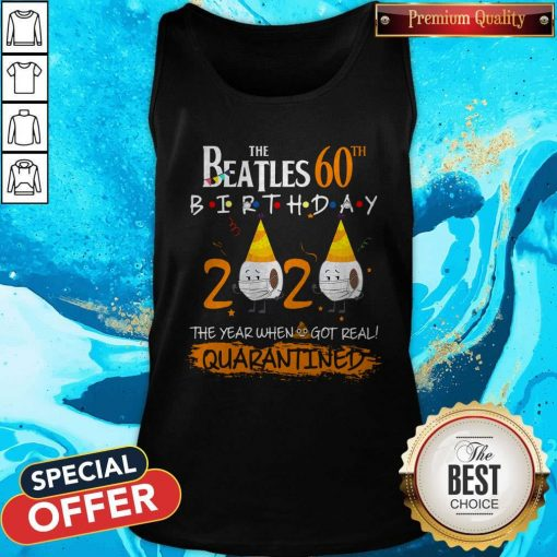 Nice The Beatles 60th Birthday 2020 The Year When Shit Got Real Quarantined Tank Top