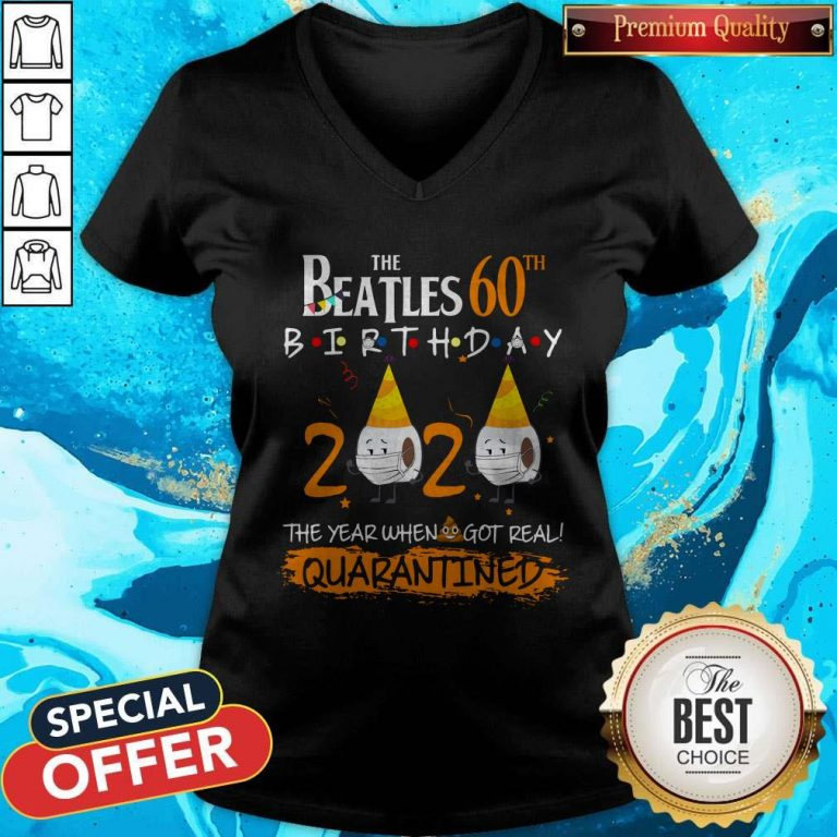 Nice The Beatles 60th Birthday 2020 The Year When Shit Got Real Quarantined V-neck