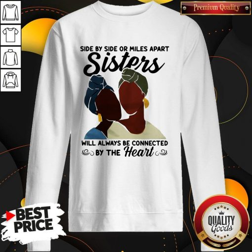 Side By Side Or Miles Apart Will Always Be Connected By The Heart Sweatshirt