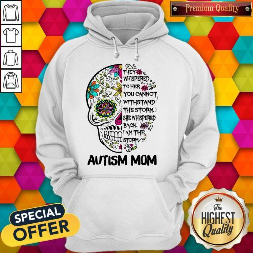 Skull They Whispered To Her You Cannot Withstand The Storm She Whispered Back I Am The Storm Autism Mom Hoodie
