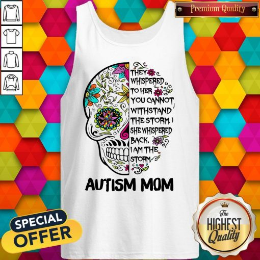 Skull They Whispered To Her You Cannot Withstand The Storm She Whispered Back I Am The Storm Autism Mom Tank Top