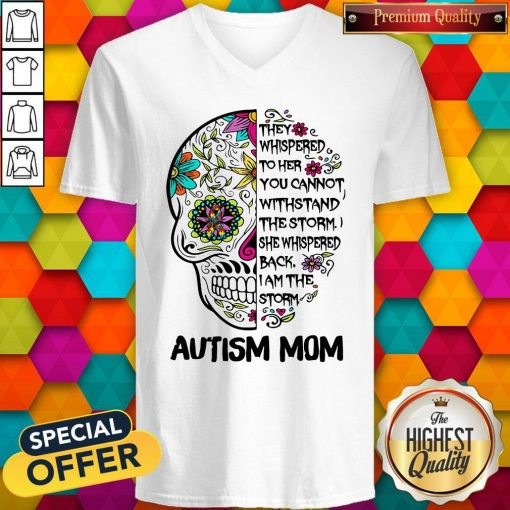Skull They Whispered To Her You Cannot Withstand The Storm She Whispered Back I Am The Storm Autism Mom V-neck