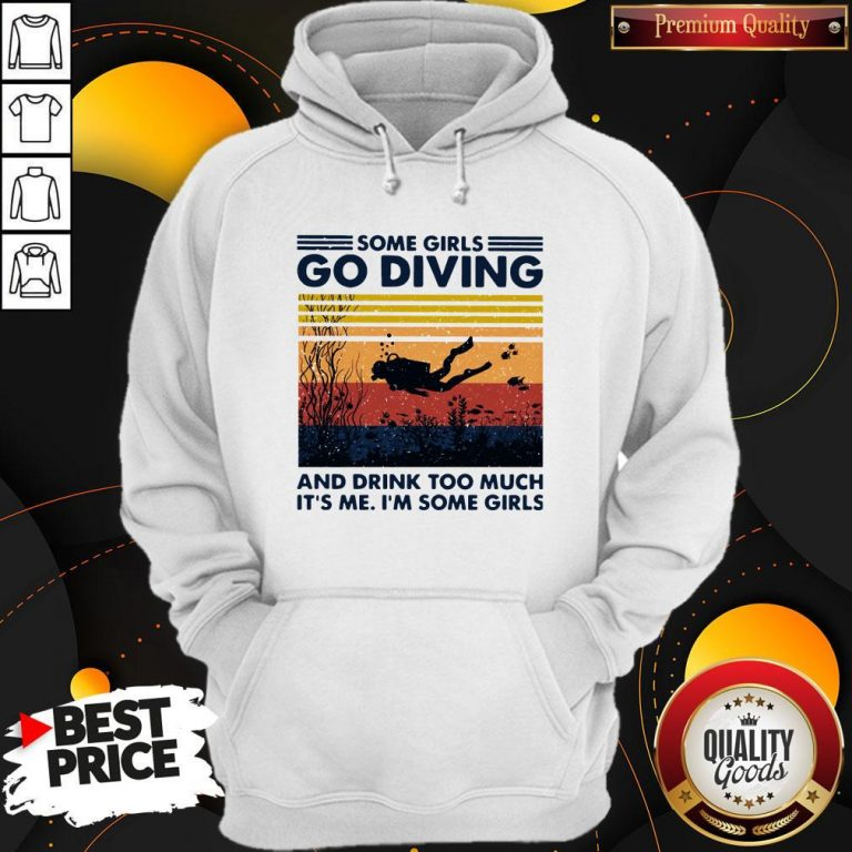 Some Girls Go Diving And Drink Too Much It's Me I'm Some Girls Vintage Hoodie