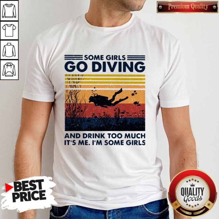 Some Girls Go Diving And Drink Too Much It's Me I'm Some Girls Vintage Shirt