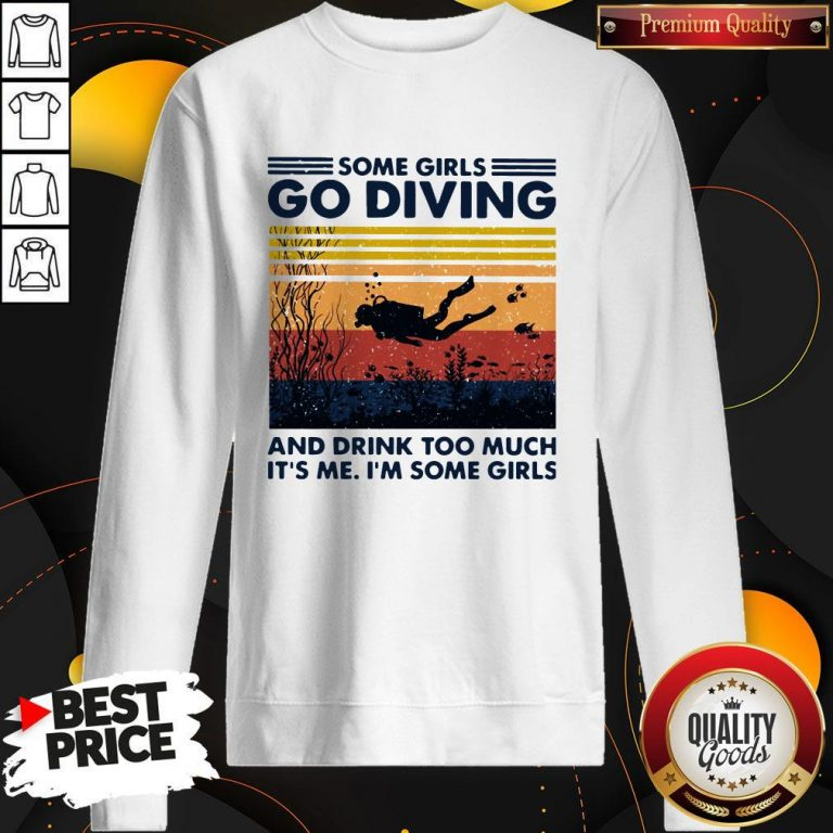 Some Girls Go Diving And Drink Too Much It's Me I'm Some Girls Vintage Sweatshirt
