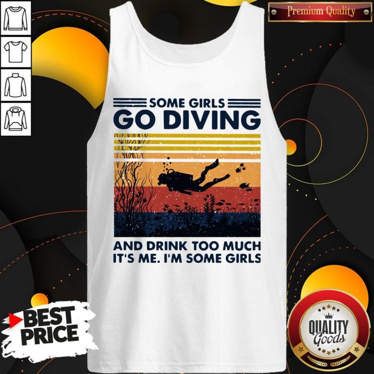 Some Girls Go Diving And Drink Too Much It's Me I'm Some Girls Vintage Tank Top