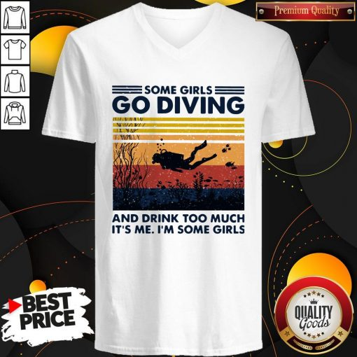 Some Girls Go Diving And Drink Too Much It's Me I'm Some Girls Vintage V-neck