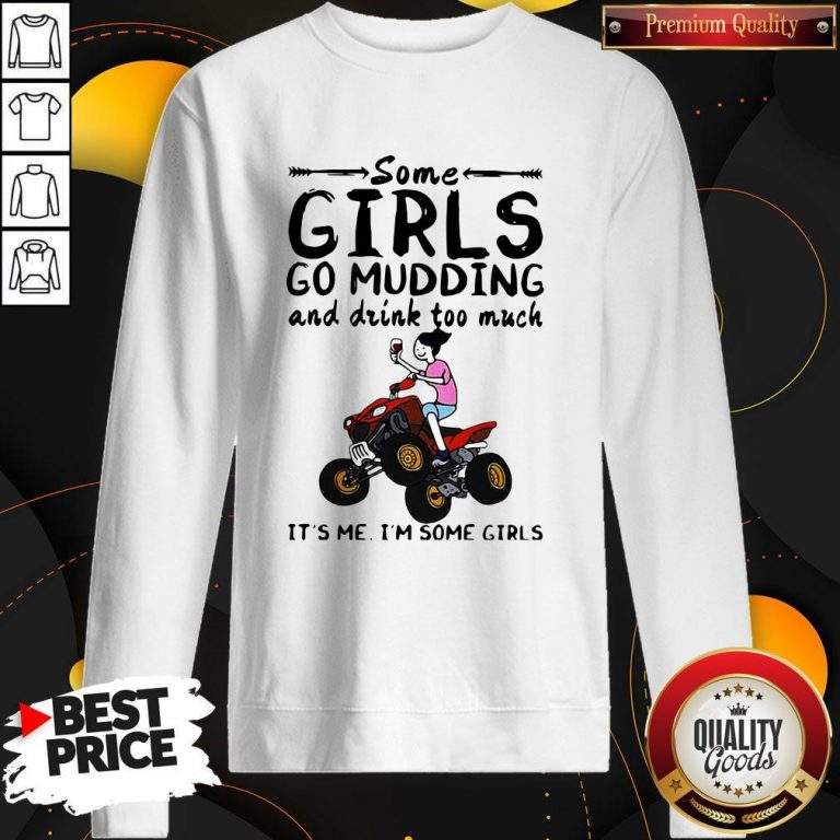 Some Girls Go Mudding And Drink Too Much It's Me I'm Some Girls Sweatshirt