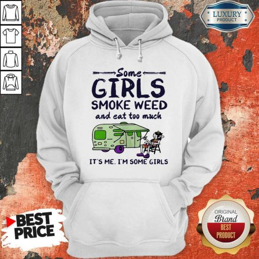 Some Girls Smoke Weed And Eat Too Much It's Me I'm Some Girls Hoodie