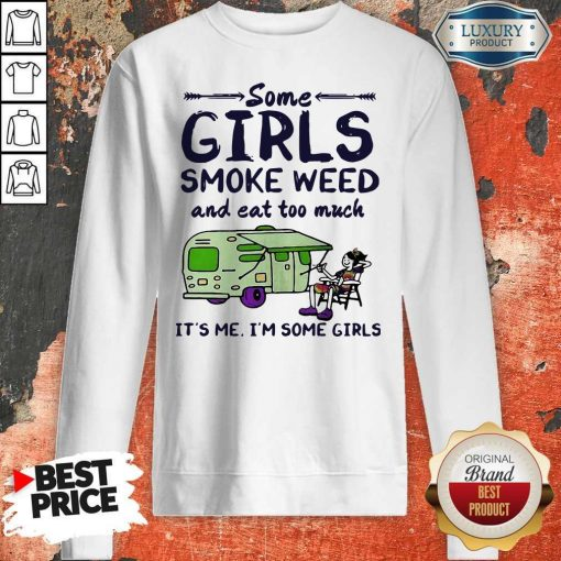 Some Girls Smoke Weed And Eat Too Much It's Me I'm Some Girls Sweatshirt