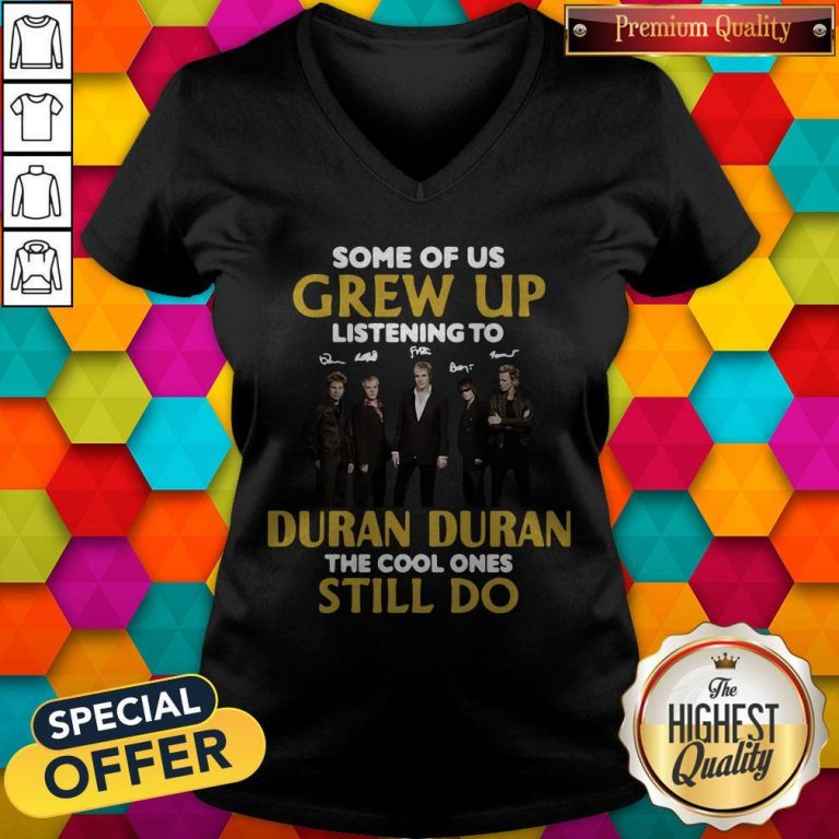 Some Of Us Grew Up Listening To Duran The Cool Ones V-neck