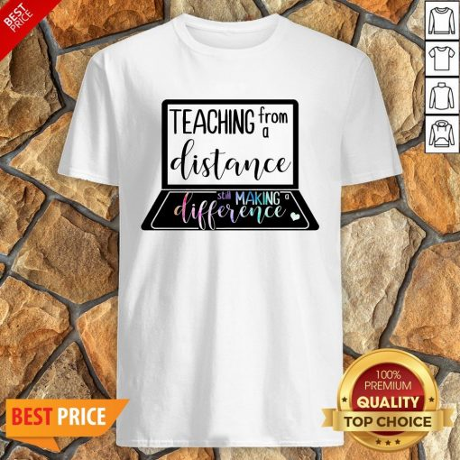 Teaching From A Distance Still Making A Difference Shirt