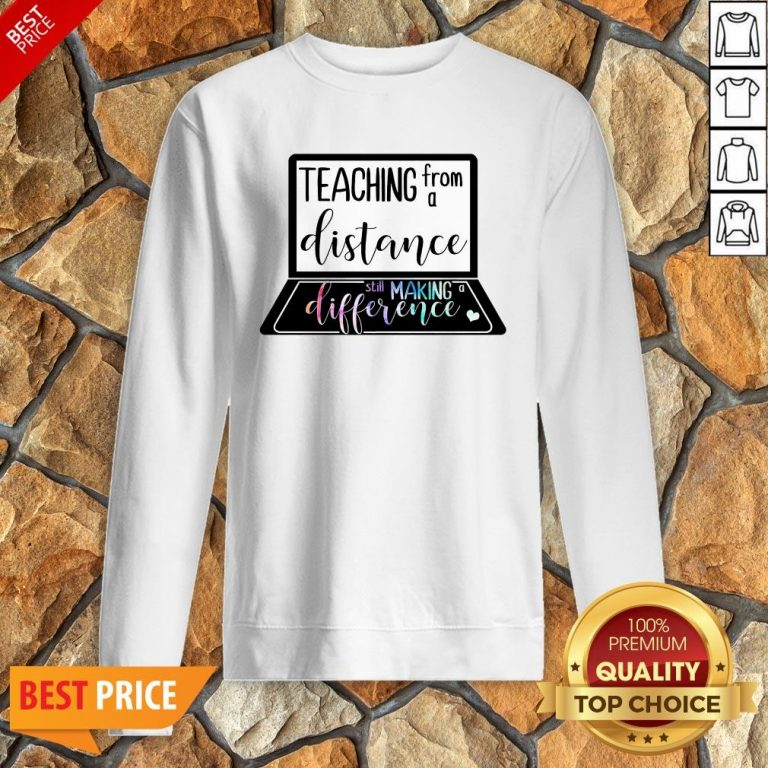 Teaching From A Distance Still Making A Difference Sweatshirt