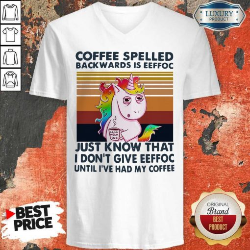Unicorn Coffe Spelled Back Wards Is Eeffoc Just Know That I Don't Give Eeffoc Until I've Had My Coffee V-neck