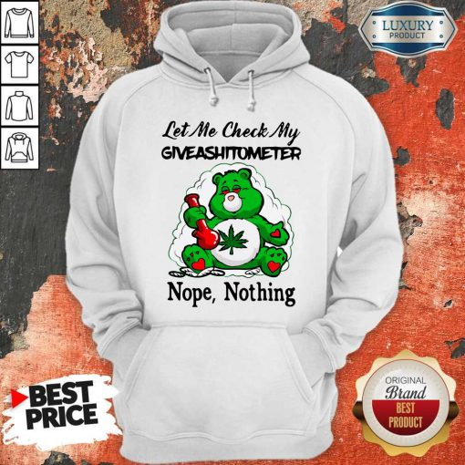 Weed Bear Let Me Check My Giveashitometer Nope Nothing Hoodie