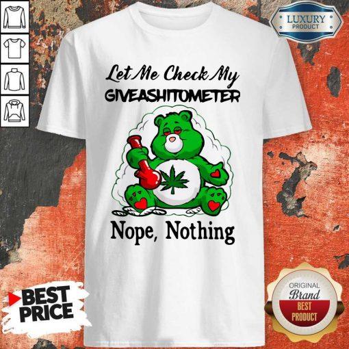Weed Bear Let Me Check My Giveashitometer Nope Nothing Shirt