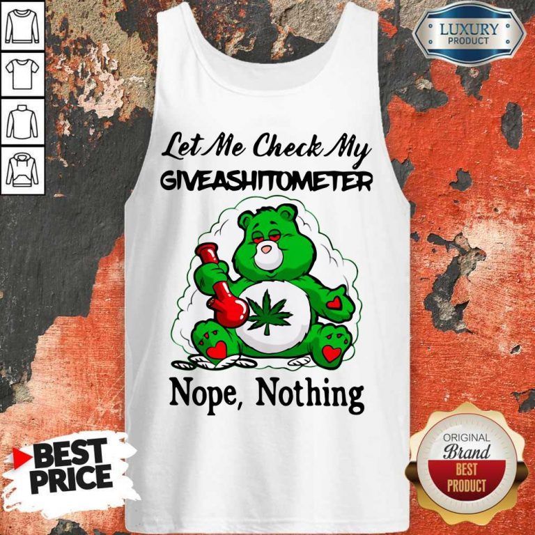 Weed Bear Let Me Check My Giveashitometer Nope Nothing Tank Top