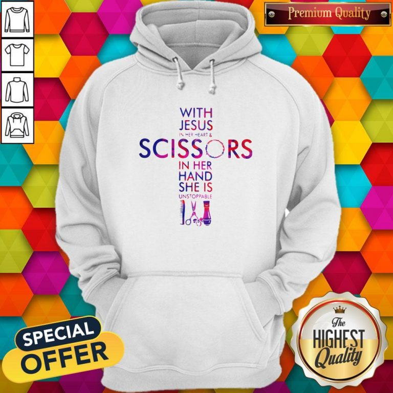 With Jesus In Her Heart And Scissors In Her Hand She Is Unstoppable Hoodie