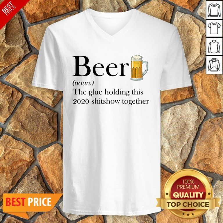 Beer The Glue Holding This 2020 Shitshow Together V-neck