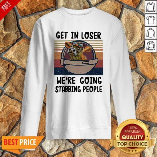 Cow Get In Loser We're Going Stabbing People Vintage Sweatshirt