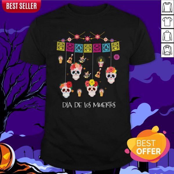 Dia De Los Muertos Funny Day Of The Dead Sugar Skulls Mexican Holiday Shirt