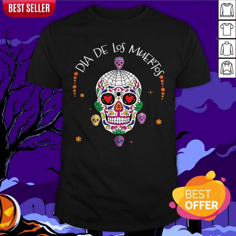 Dia De Los Muertos Funny Day Of The Dead Sugar Skulls Shirt