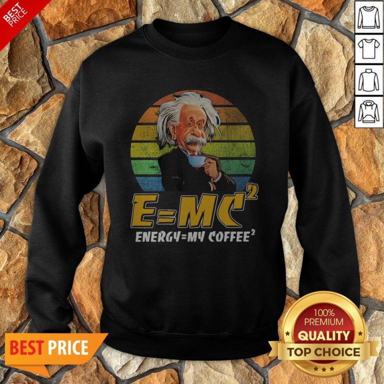 E = MV2 Energy = My Coffee2 Vintage Sweatshirt