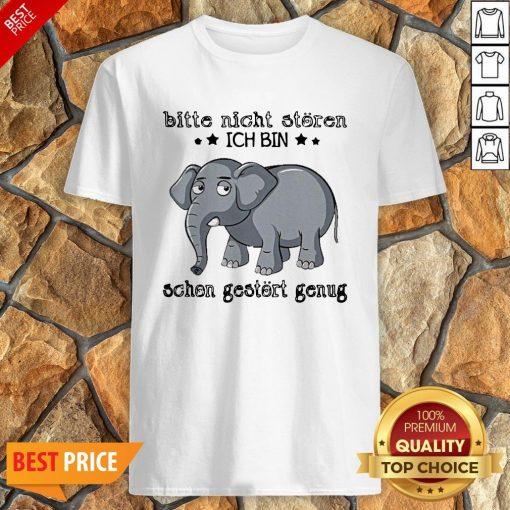 Elephant Bitte Nicht Storen Ich Bin Schon Gestort Genug Shirt
