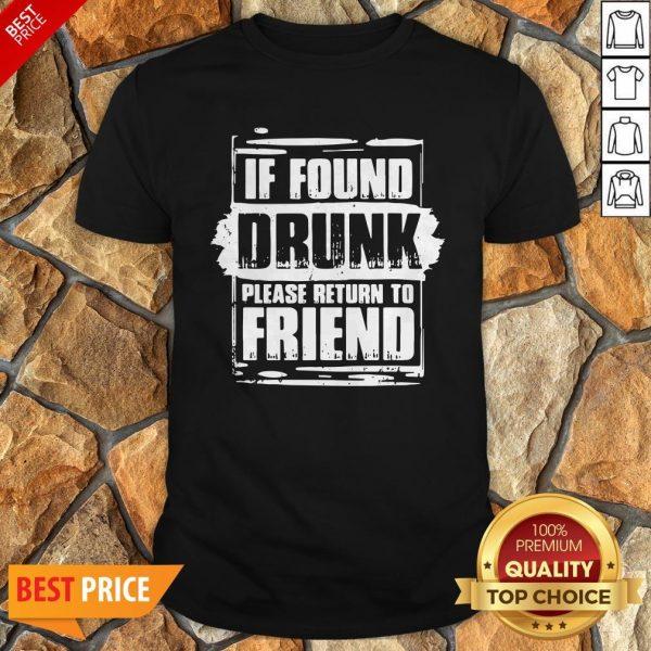 Found Drunk Return To Friend Group Of 3 Friends Drunk Girls Shirt