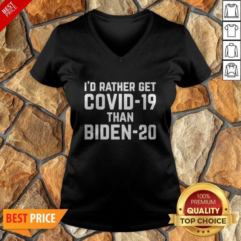 I'd Rather Get Covid-19 Than Biden-20 V-neck