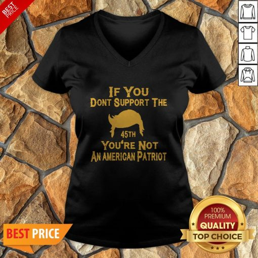If You Don't Support The 45th You're Not An American Patriot V-neck