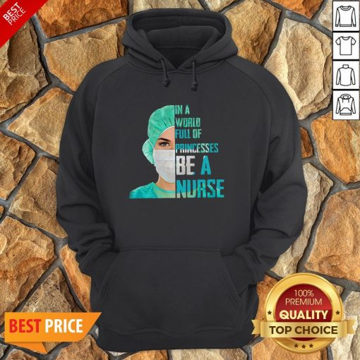 In A World Full Of Princesses Be A Nurse Hoodie