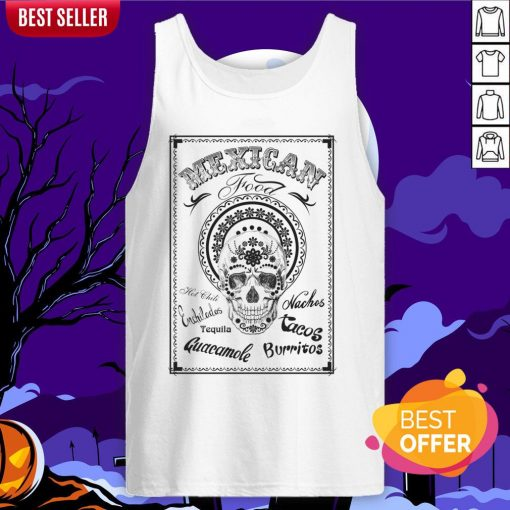 Mexican Food Hot Chili Nachos Tequila Guacamole Burritos Day Of The Dead Tank Top