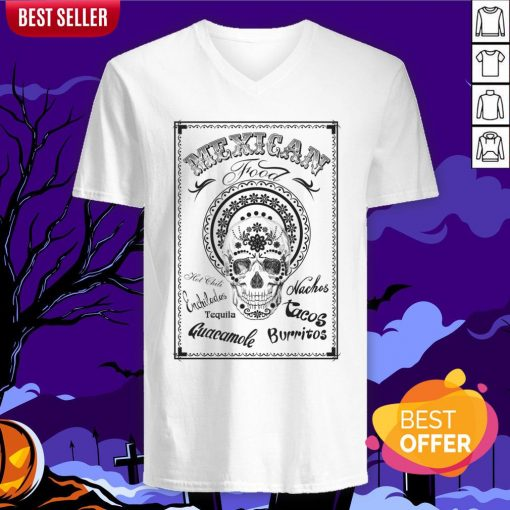 Mexican Food Hot Chili Nachos Tequila Guacamole Burritos Day Of The Dead V-neck