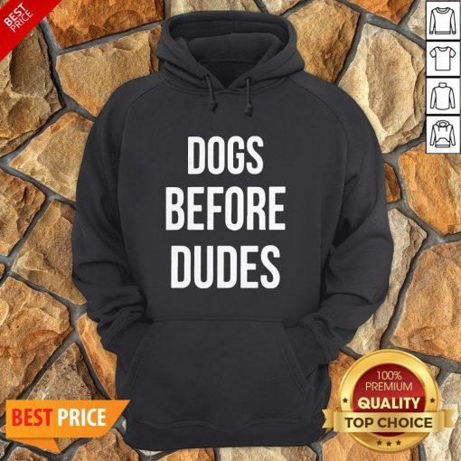 Nice Dogs Before Dudes Hoodie