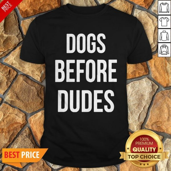 Nice Dogs Before Dudes Shirt