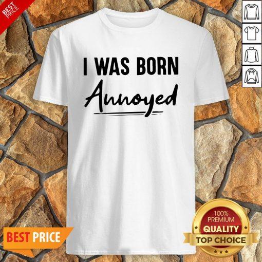 Nice I Was Born Annoyed Shirt
